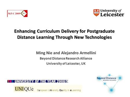 Enhancing Curriculum Delivery for Postgraduate Distance Learning Through New Technologies Ming Nie and Alejandro Armellini Beyond Distance Research Alliance.