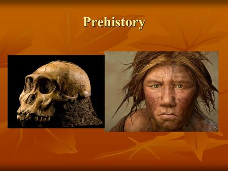 Prehistory. Early Humans Before History Before History When investigating the past, historians rely mostly on documents, or written records, to create.
