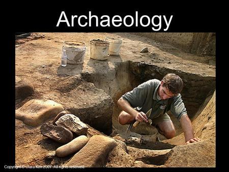 Archaeology Copyright © Clara Kim 2007. All rights reserved.
