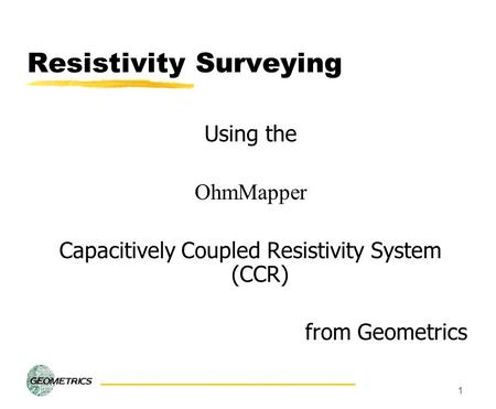 1 Resistivity Surveying Using the OhmMapper Capacitively Coupled Resistivity System (CCR) from Geometrics.