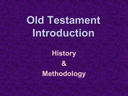 Old Testament Introduction History & Methodology.