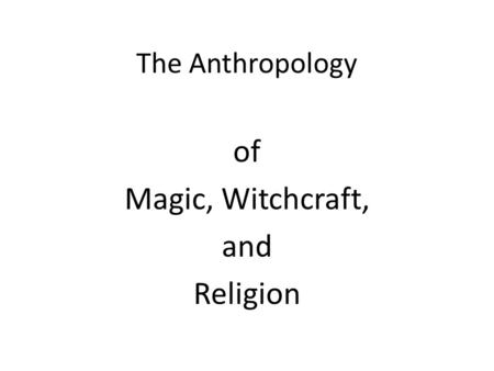 The Anthropology of Magic, Witchcraft, and Religion.