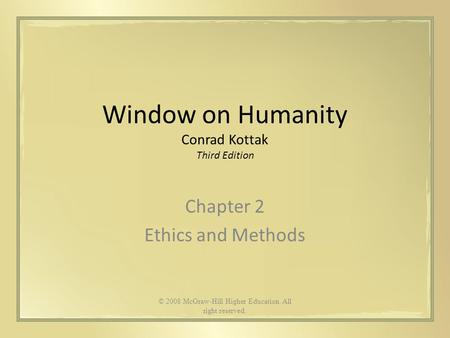 Window on Humanity Conrad Kottak Third Edition Chapter 2 Ethics and <strong>Methods</strong> © 2008 McGraw-Hill Higher Education. All right reserved.
