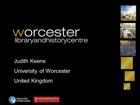 Judith Keene University of Worcester United Kingdom.