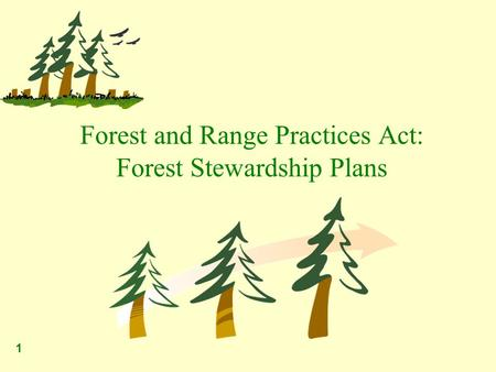 1 Forest and Range Practices Act: Forest Stewardship Plans.