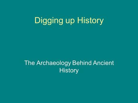 Digging up History The Archaeology Behind Ancient History.