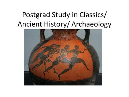 Postgrad Study in Classics/ Ancient History/ Archaeology A Short Guide.