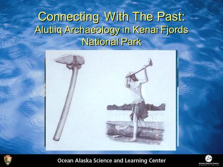 Connecting With The Past: Alutiiq Archaeology in Kenai Fjords National Park.