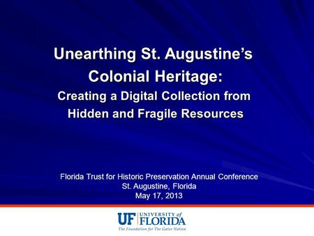 Unearthing St. Augustine's Colonial Heritage: Creating a Digital Collection from Hidden and Fragile Resources Florida Trust for Historic Preservation Annual.