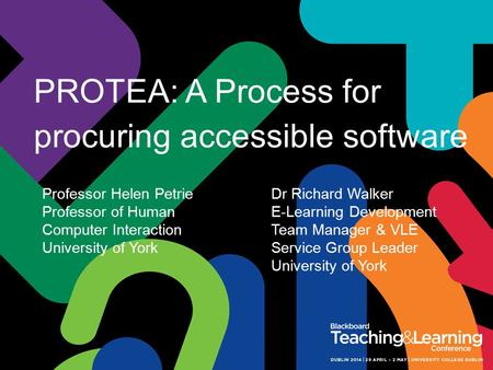 PROTEA: A Process for procuring accessible software Dr Richard Walker E-Learning Development Team Manager & VLE Service Group Leader University of York.