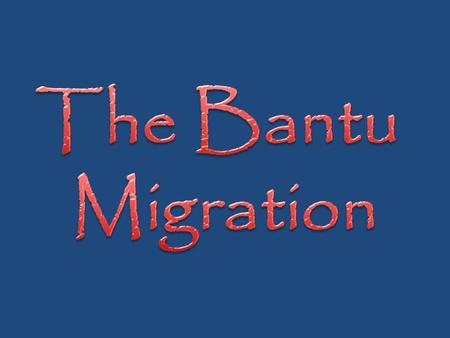 The Bantu Migration.
