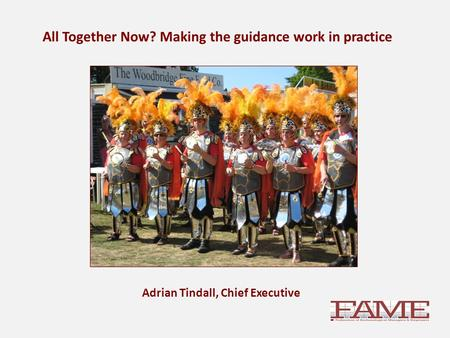 All Together Now? Making the guidance work in practice Adrian Tindall, Chief Executive.