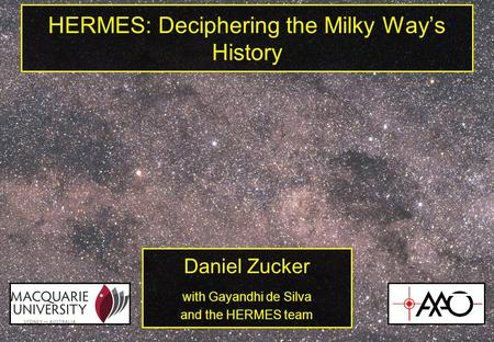 HERMES: Deciphering the Milky Way's History Daniel Zucker with Gayandhi de Silva and the HERMES team.