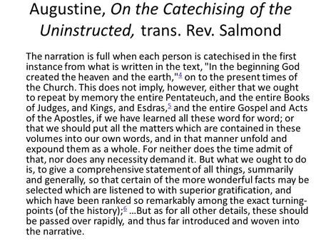 Augustine, On the Catechising of the Uninstructed, trans. Rev. Salmond The narration is full when each person is catechised in the first instance from.