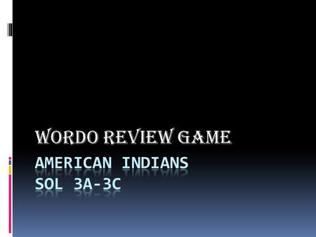 WORDO REVIEW GAME. Inuitstationary NottowayLakota humanartifactsCactus Hillnatural ArchaeologyIroquoisGreat Plains CapitalPueblo archaeologist Nomadic.