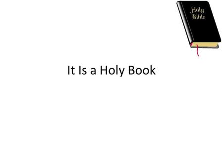 It Is a Holy Book. It Makes Some Unique Claims Originated with God. 2 Timothy 3:16, 17 Men recorded God's message. 1 Peter 1:10- 12; Haggai 1:1-3, 13.