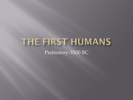 The First Humans Prehistory-3500 BC.
