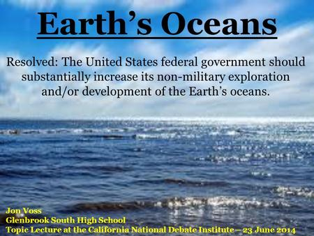 Earth's Oceans Resolved: The United States federal government should substantially increase its non-military exploration and/or development of the Earth's.