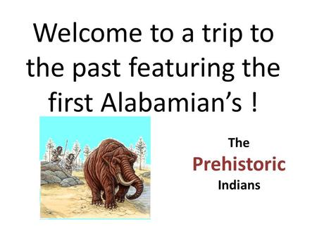 Welcome to a trip to the past featuring the first Alabamian's !