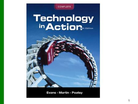 1. Copyright © 2012 Pearson Education, Inc. Publishing as Prentice Hall 2 Technology in Action Chapter 1 Why Computers Matter to You: Becoming Computer.