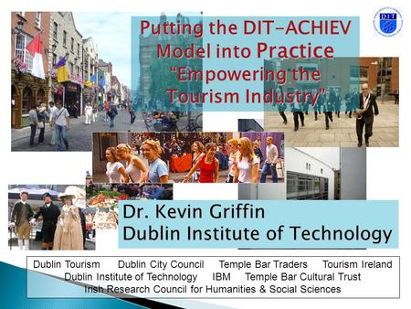 Dublin Tourism Dublin City Council Temple Bar Traders Tourism Ireland Dublin Institute of Technology IBM Temple Bar Cultural Trust Irish Research Council.