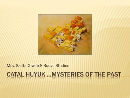 Catal Huyuk …Mysteries of the Past