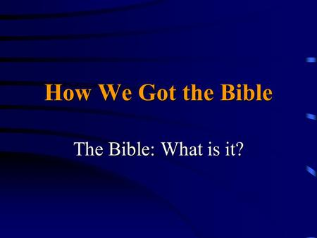 How We Got the Bible The Bible: What is it?. Part 12 What is the Bible? Collection of myths?Collection of myths? Compilation of philosophical treatises?Compilation.
