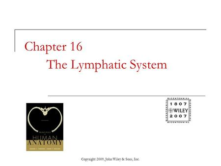 Copyright 2009, John Wiley & Sons, Inc. Chapter 16 The Lymphatic System.