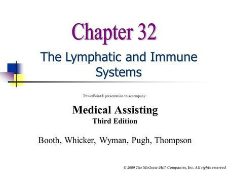 © 2009 The McGraw-Hill Companies, Inc. All rights reserved The Lymphatic and Immune Systems PowerPoint® presentation to accompany: Medical Assisting Third.