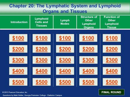 © 2013 Pearson Education, Inc. Chapter 20: The Lymphatic System and Lymphoid Organs and Tissues Introduction Lymphoid Cells and Tissues Lymph Nodes Function.