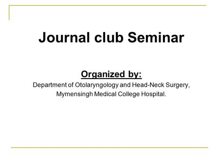 Journal club Seminar Organized by: