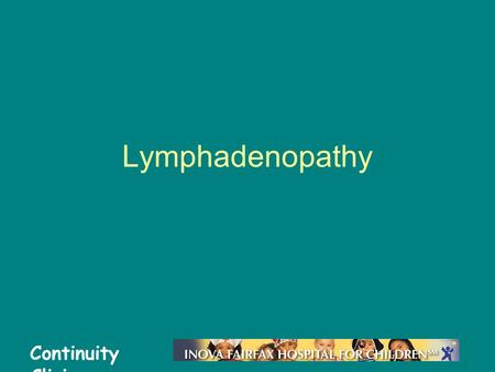 Continuity Clinic Lymphadenopathy. Continuity Clinic Objectives Define lymphadenopathy Develop a systematic approach to the evaluation and management.