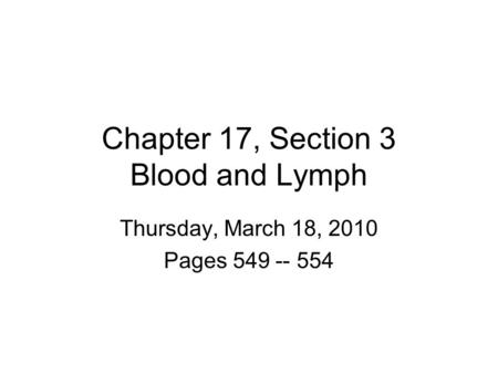 Chapter 17, Section 3 Blood and Lymph Thursday, March 18, 2010 Pages 549 -- 554.
