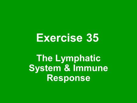 Exercise 35 The Lymphatic System & Immune Response.
