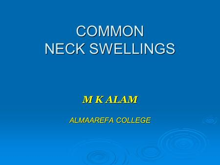 COMMON NECK SWELLINGS M K ALAM ALMAAREFA COLLEGE.