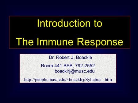 Introduction to The Immune Response Dr. Robert J. Boackle Room 441 BSB, 792-2552