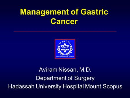 Management of Gastric Cancer Aviram Nissan, M.D. Department of Surgery Hadassah University Hospital Mount Scopus.