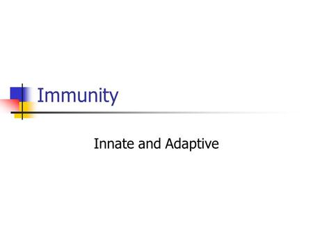 Immunity Innate and Adaptive. Engage You will be watching a movie clip from Body Defenses Against Diseases.