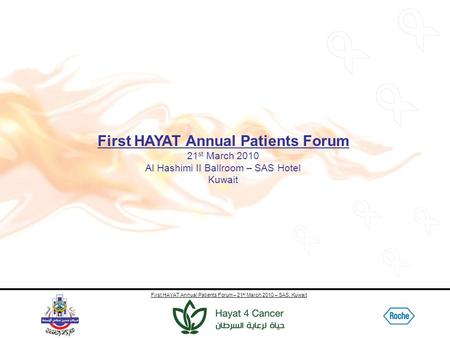 First HAYAT Annual Patients Forum – 21 st March 2010 – SAS, Kuwait First HAYAT Annual Patients Forum 21 st March 2010 Al Hashimi II Ballroom – SAS Hotel.