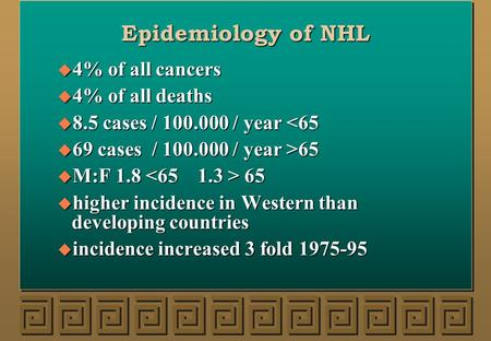 Epidemiology of NHL 4% of all cancers 4% of all deaths