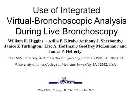 Use of Integrated Virtual-Bronchoscopic Analysis During Live Bronchoscopy William E. Higgins, 1,2 Atilla P. Kiraly, 1 Anthony J. Sherbondy, 1 Janice Z.