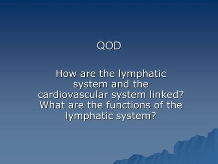 QOD How are the lymphatic system and the cardiovascular system linked? What are the functions of the lymphatic system?