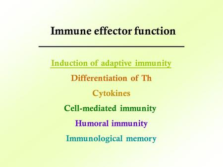 Induction of adaptive immunity Differentiation of Th Cytokines Cell-mediated immunity Humoral immunity Immunological memory Immune effector function.
