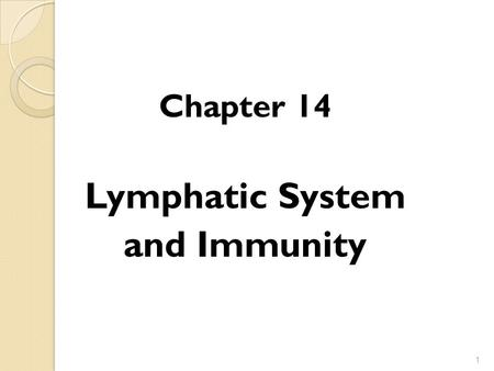 Chapter 14 Lymphatic System and Immunity.