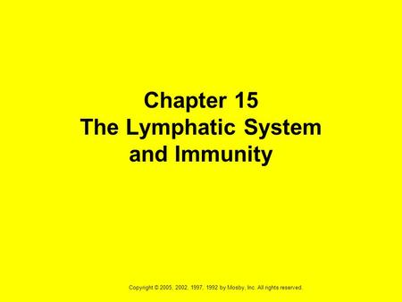 Copyright © 2005, 2002, 1997, 1992 by Mosby, Inc. All rights reserved. Chapter 15 The Lymphatic System and Immunity.