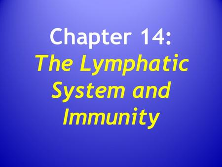 Chapter 14: The Lymphatic System and Immunity. Functions of The Lymphatic System Produce, maintain, and distribute lymphocytes Return fluid and solutes.