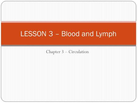 Chapter 3 – Circulation LESSON 3 – Blood and Lymph.