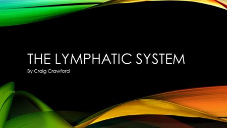 The Lymphatic System By Craig Crawford.