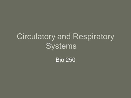 Circulatory and Respiratory Systems Bio 250. The Circulatory System The Circulatory system consists of two systems: –Cardiovascular system – composed.