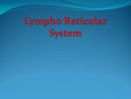 The lymphoreticular system is involved in the defence of the body against microorganisms and foreign substances – i.e. the immune response. Consists of.